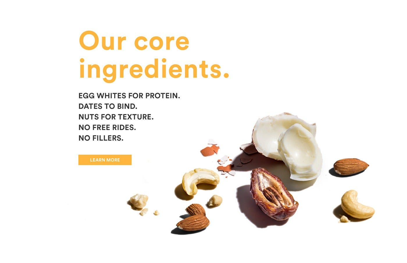 RXBAR Core Ingredients: Egg whites for protein. Dates to bind. Nuts for texture. No free rides. No fillers